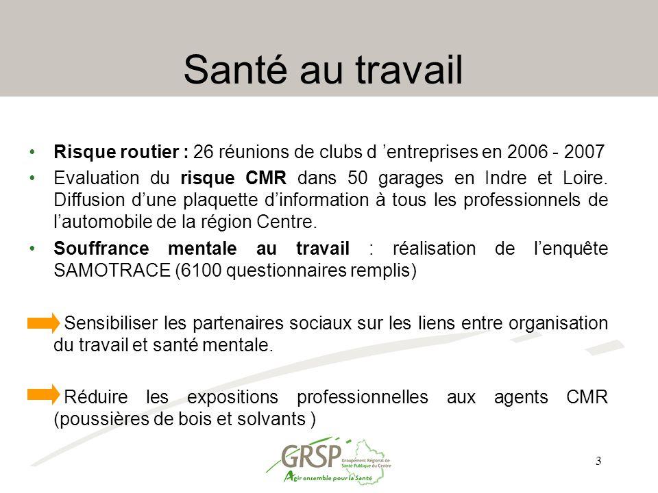 3 Santé au travail Risque routier : 26 réunions de clubs d 'entreprises en 2006 - 2007 Evaluation du risque CMR dans 50 garages en Indre et Loire. Dif