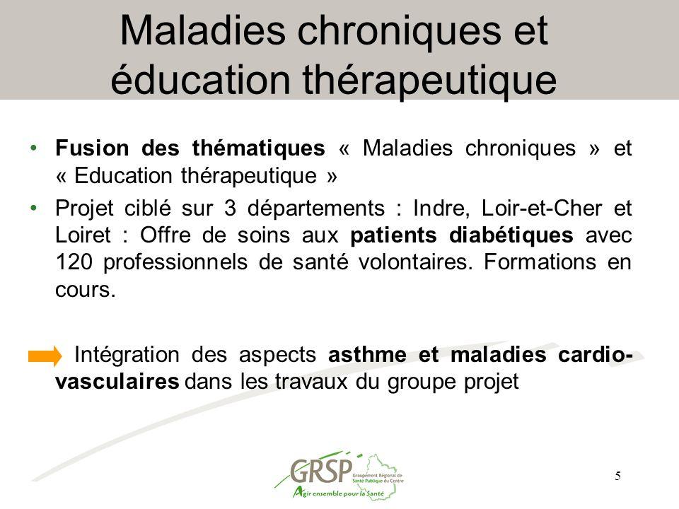 5 Maladies chroniques et éducation thérapeutique Fusion des thématiques « Maladies chroniques » et « Education thérapeutique » Projet ciblé sur 3 dépa