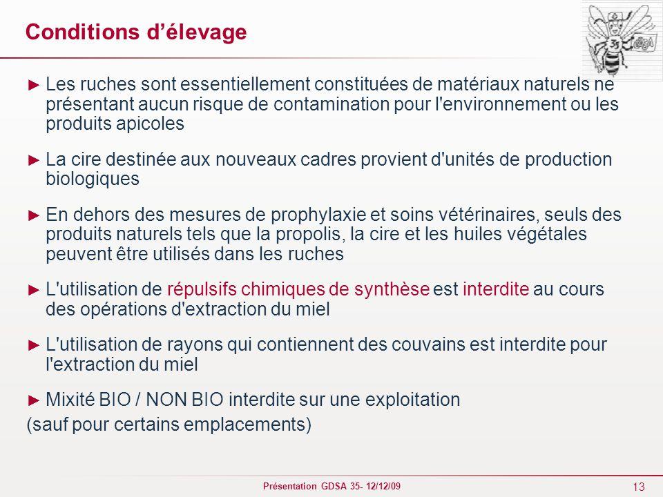 13 Présentation GDSA 35- 12/12/09 Conditions d'élevage ► Les ruches sont essentiellement constituées de matériaux naturels ne présentant aucun risque
