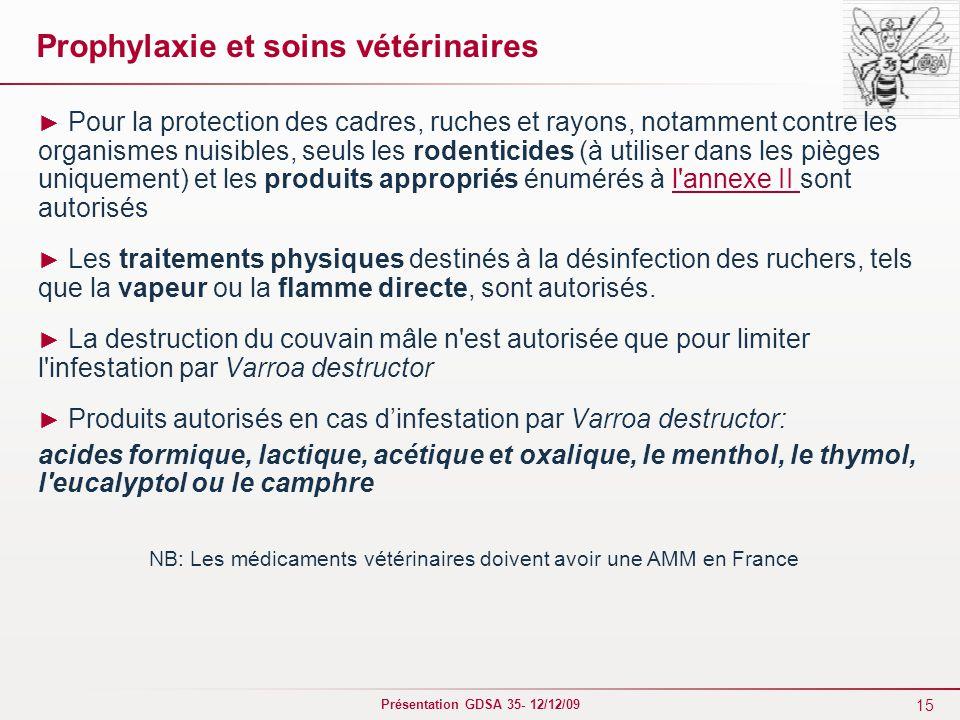 15 Présentation GDSA 35- 12/12/09 Prophylaxie et soins vétérinaires ► Pour la protection des cadres, ruches et rayons, notamment contre les organismes