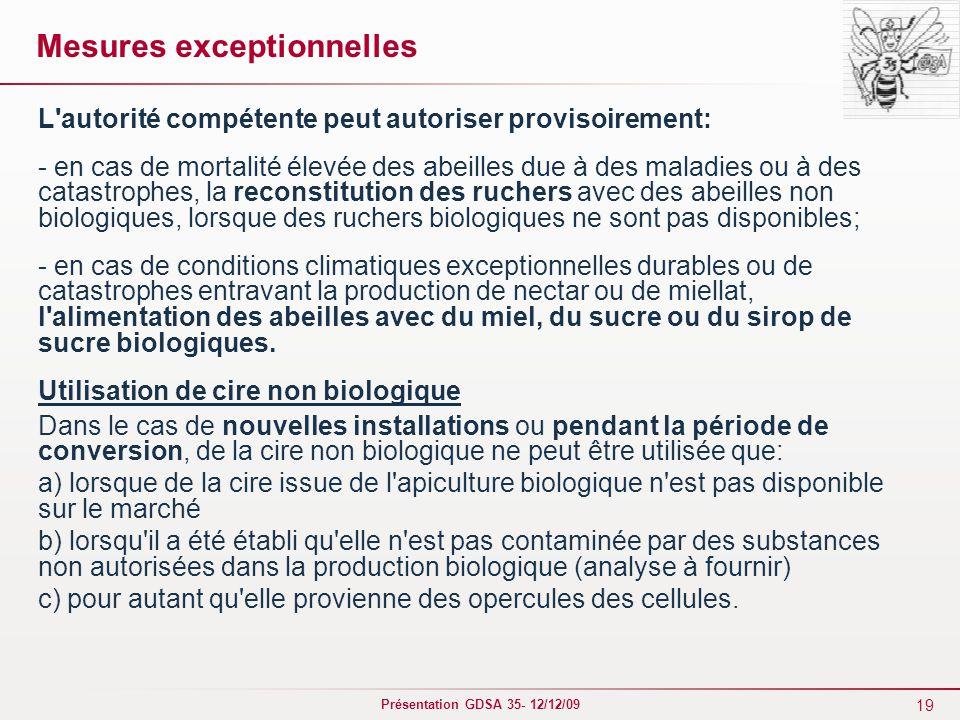 19 Présentation GDSA 35- 12/12/09 Mesures exceptionnelles L'autorité compétente peut autoriser provisoirement: - en cas de mortalité élevée des abeill