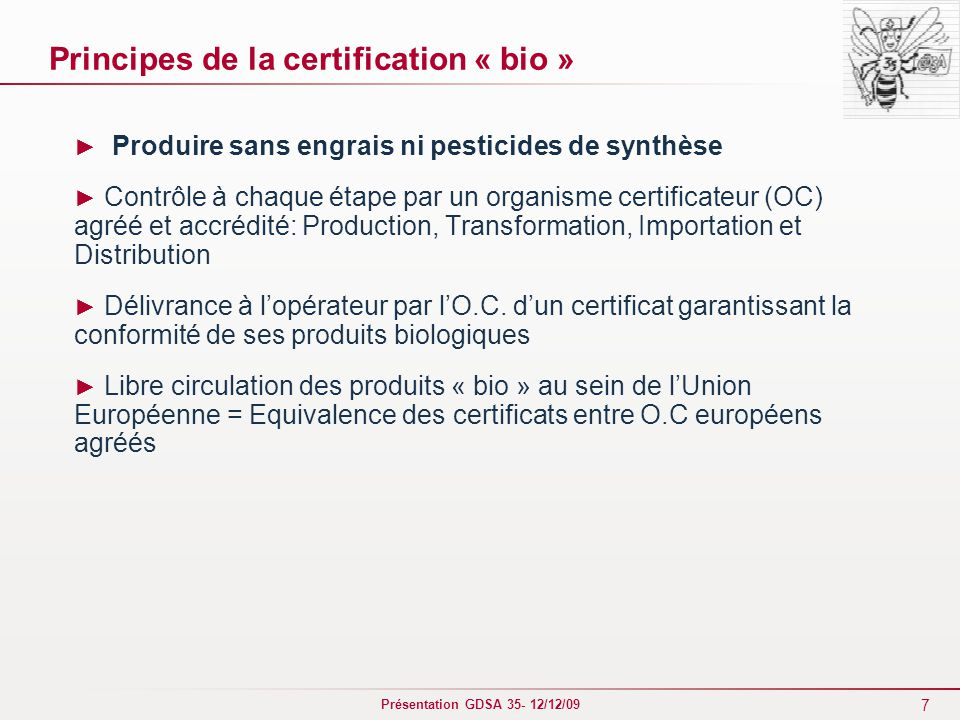 7 Présentation GDSA 35- 12/12/09 Principes de la certification « bio » ► Produire sans engrais ni pesticides de synthèse ► Contrôle à chaque étape par