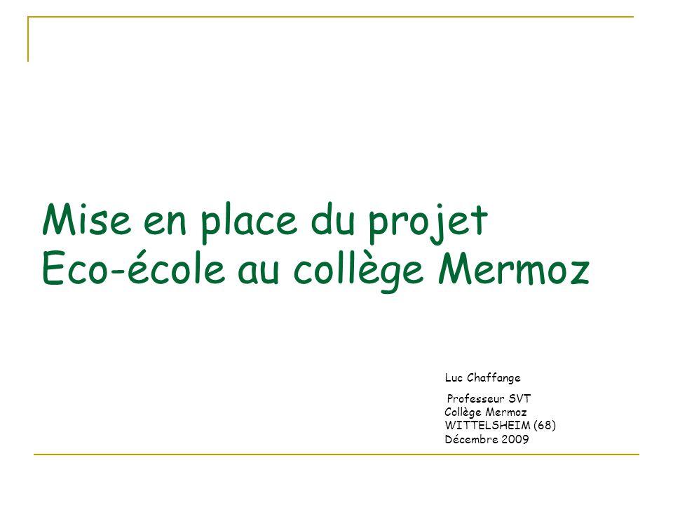 Mise en place du projet Eco-école au collège Mermoz Luc Chaffange Professeur SVT Collège Mermoz WITTELSHEIM (68) Décembre 2009