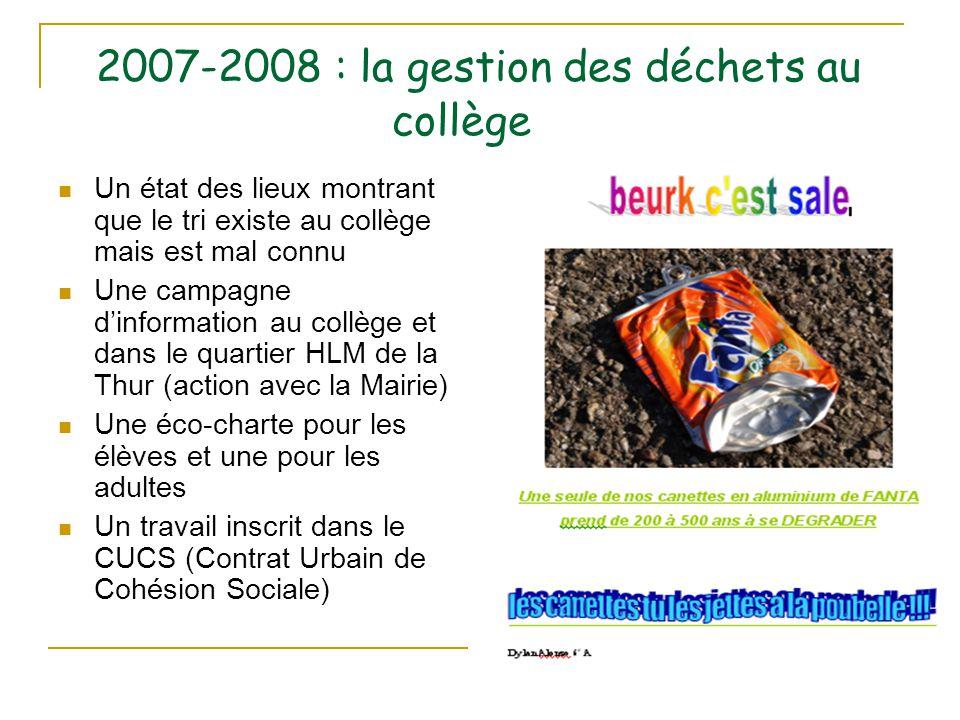 2007-2008 : la gestion des déchets au collège Un état des lieux montrant que le tri existe au collège mais est mal connu Une campagne d'information au