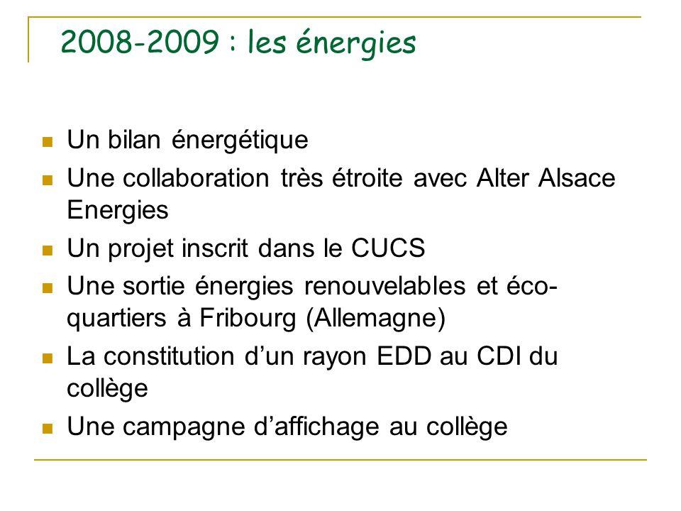 2008-2009 : les énergies Un bilan énergétique Une collaboration très étroite avec Alter Alsace Energies Un projet inscrit dans le CUCS Une sortie éner