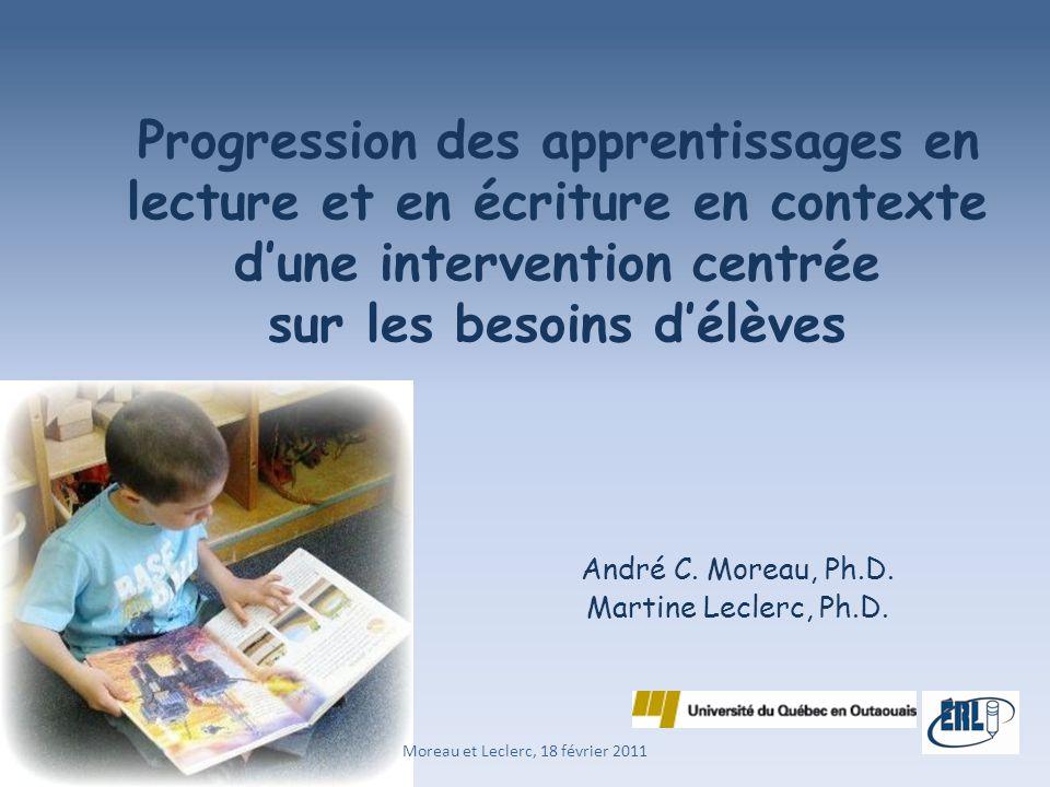 Moreau et Leclerc, 18 février 2011 Progression des apprentissages en lecture et en écriture en contexte d'une intervention centrée sur les besoins d'é