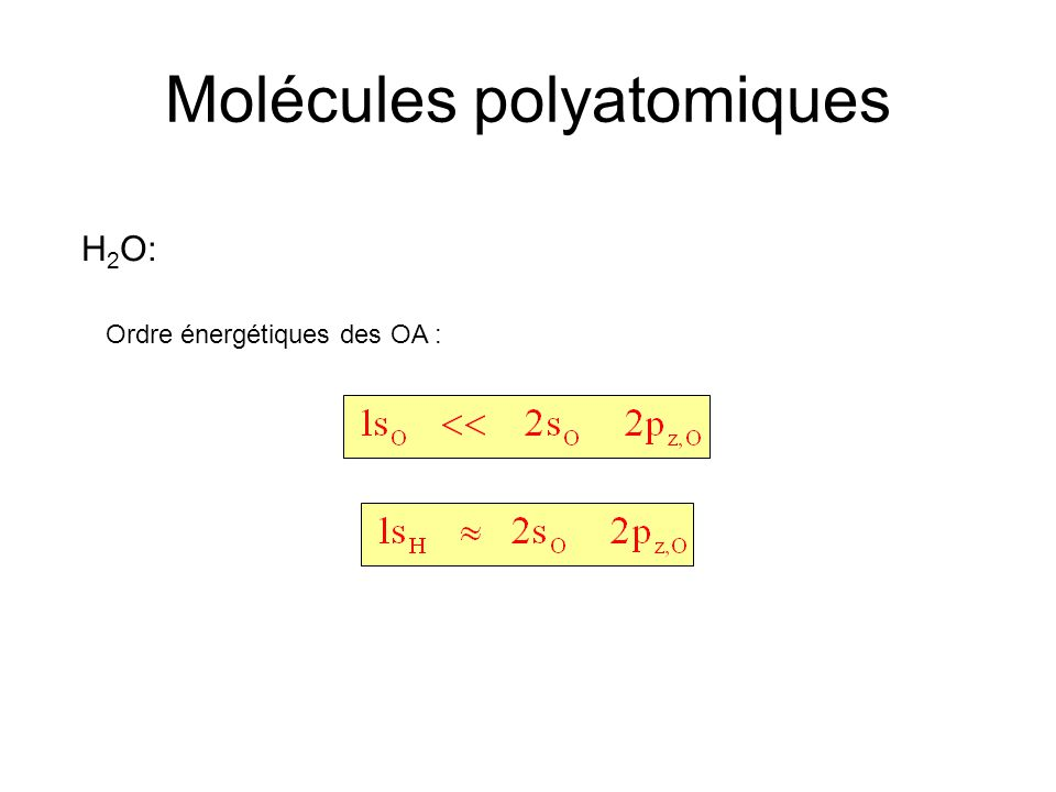 Molécules polyatomiques H 2 O: Ordre énergétiques des OA :