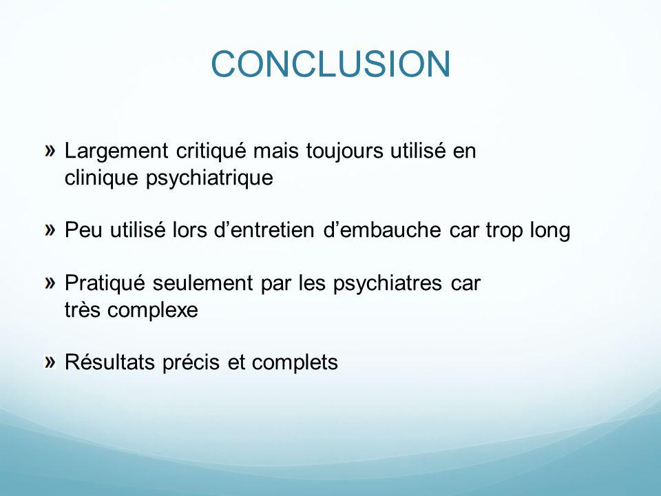 CONCLUSION Largement critiqué mais toujours utilisé en clinique psychiatrique Peu utilisé lors d'entretien d'embauche car trop long Pratiqué seulement