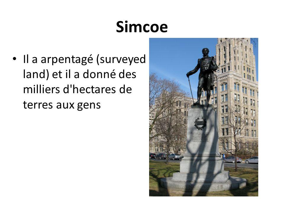Simcoe Il a arpentagé (surveyed land) et il a donné des milliers d'hectares de terres aux gens