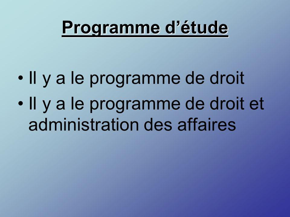 Programme d'étude Il y a le programme de droit Il y a le programme de droit et administration des affaires