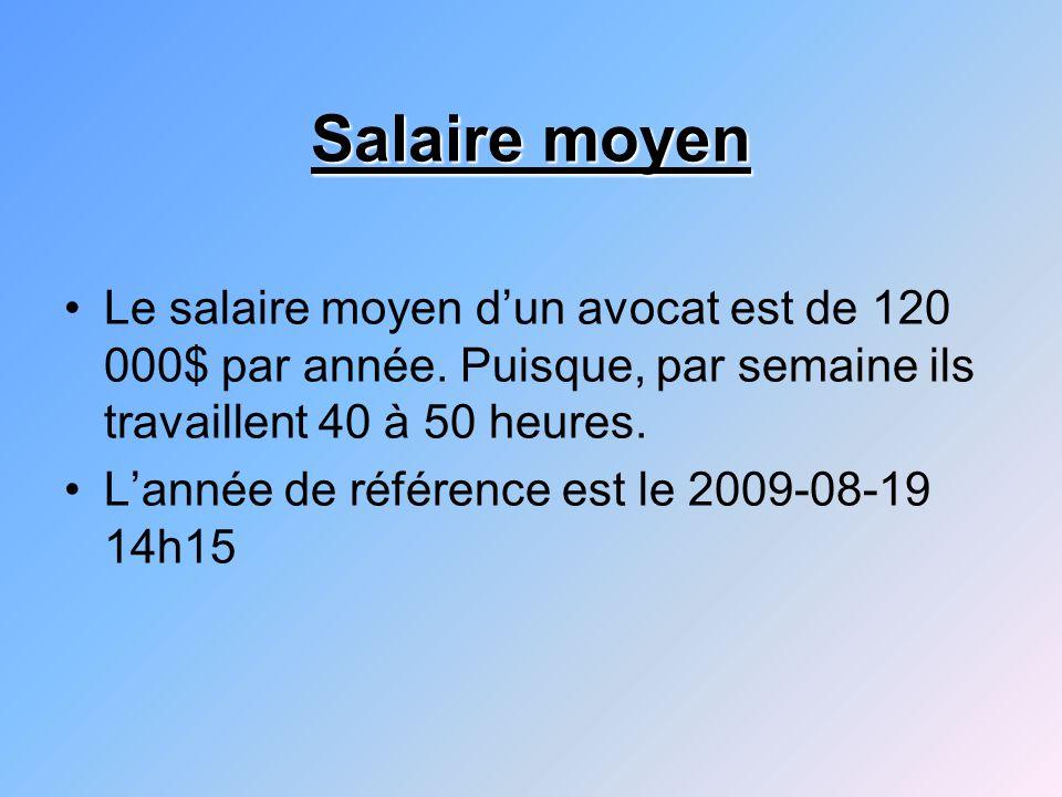 Salaire moyen Le salaire moyen d'un avocat est de 120 000$ par année. Puisque, par semaine ils travaillent 40 à 50 heures. L'année de référence est le
