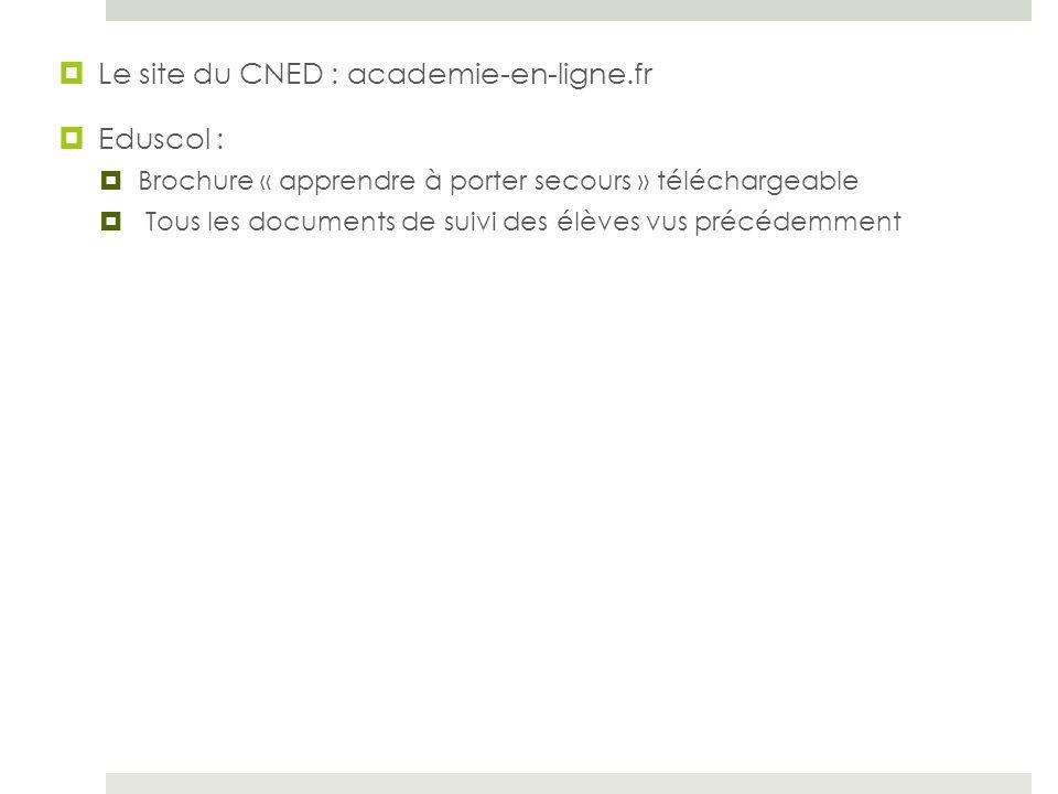  Le site du CNED : academie-en-ligne.fr  Eduscol :  Brochure « apprendre à porter secours » téléchargeable  Tous les documents de suivi des élèves vus précédemment