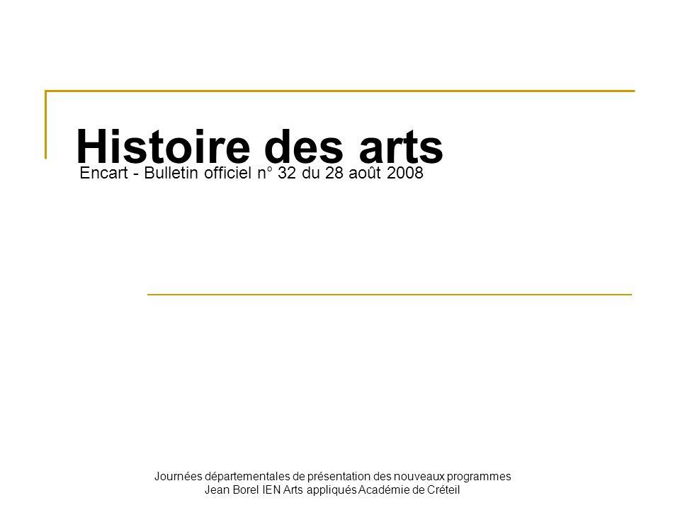 Histoire des arts Encart - Bulletin officiel n° 32 du 28 août 2008 Journées départementales de présentation des nouveaux programmes Jean Borel IEN Art