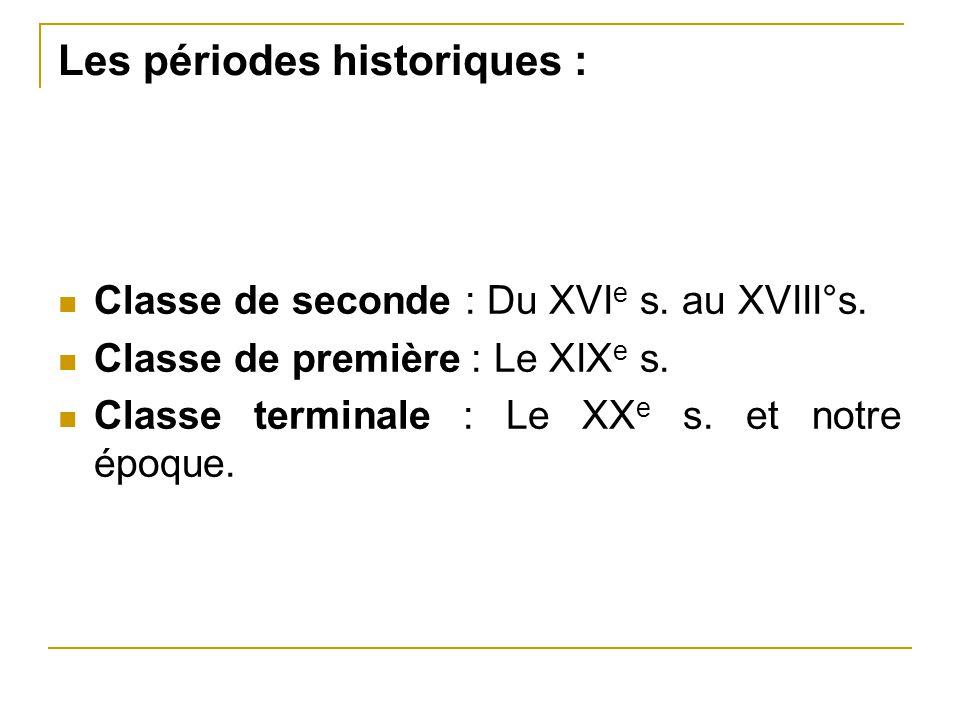 Les périodes historiques : Classe de seconde : Du XVI e s. au XVIII°s. Classe de première : Le XIX e s. Classe terminale : Le XX e s. et notre époque.