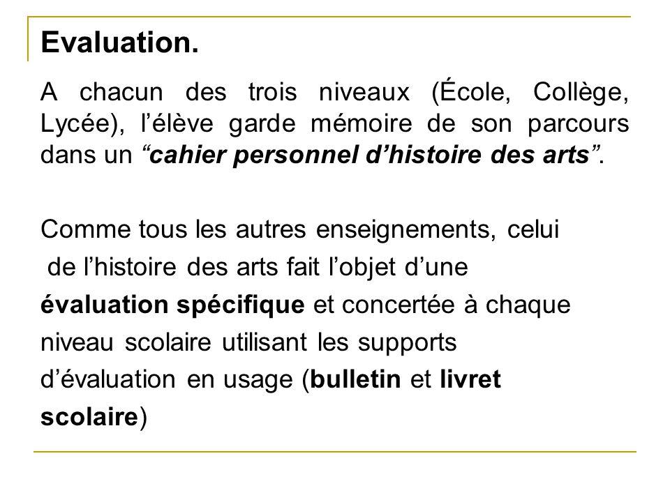 """Evaluation. A chacun des trois niveaux (École, Collège, Lycée), l'élève garde mémoire de son parcours dans un """"cahier personnel d'histoire des arts""""."""