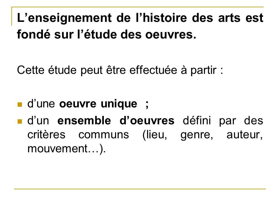 L'enseignement de l'histoire des arts est fondé sur l'étude des oeuvres. Cette étude peut être effectuée à partir : d'une oeuvre unique ; d'un ensembl
