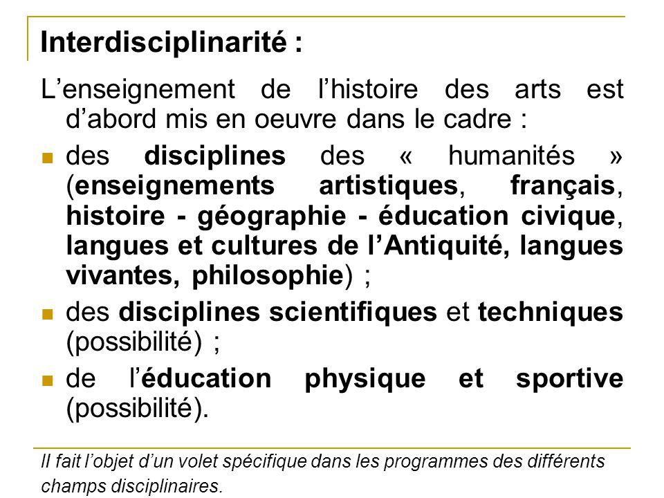 Interdisciplinarité : L'enseignement de l'histoire des arts est d'abord mis en oeuvre dans le cadre : des disciplines des « humanités » (enseignements