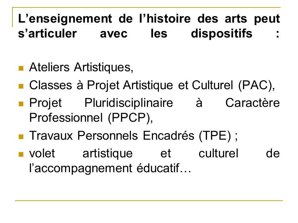 L'enseignement de l'histoire des arts peut s'articuler avec les dispositifs : Ateliers Artistiques, Classes à Projet Artistique et Culturel (PAC), Pro