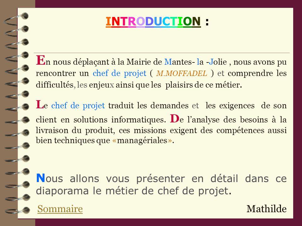 INTRODUCTION : E n nous déplaçant à la Mairie de Mantes- la -Jolie, nous avons pu rencontrer un chef de projet ( M.MOFFADEL ) et comprendre les difficultés, les enjeux ainsi que les plaisirs de ce métier.