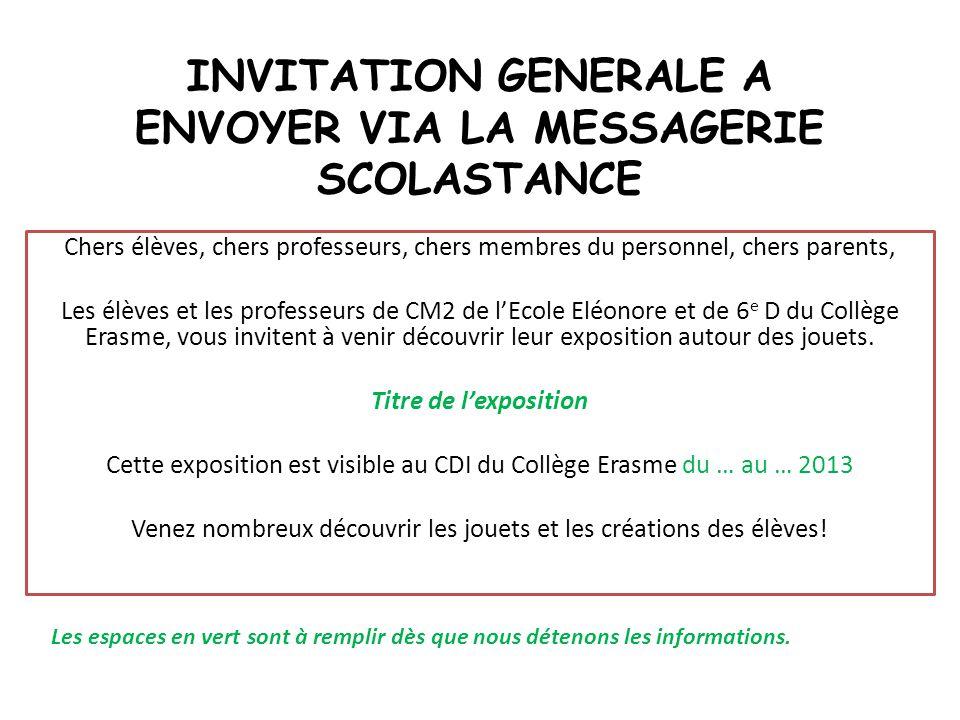 INVITATION GENERALE A ENVOYER VIA LA MESSAGERIE SCOLASTANCE Chers élèves, chers professeurs, chers membres du personnel, chers parents, Les élèves et