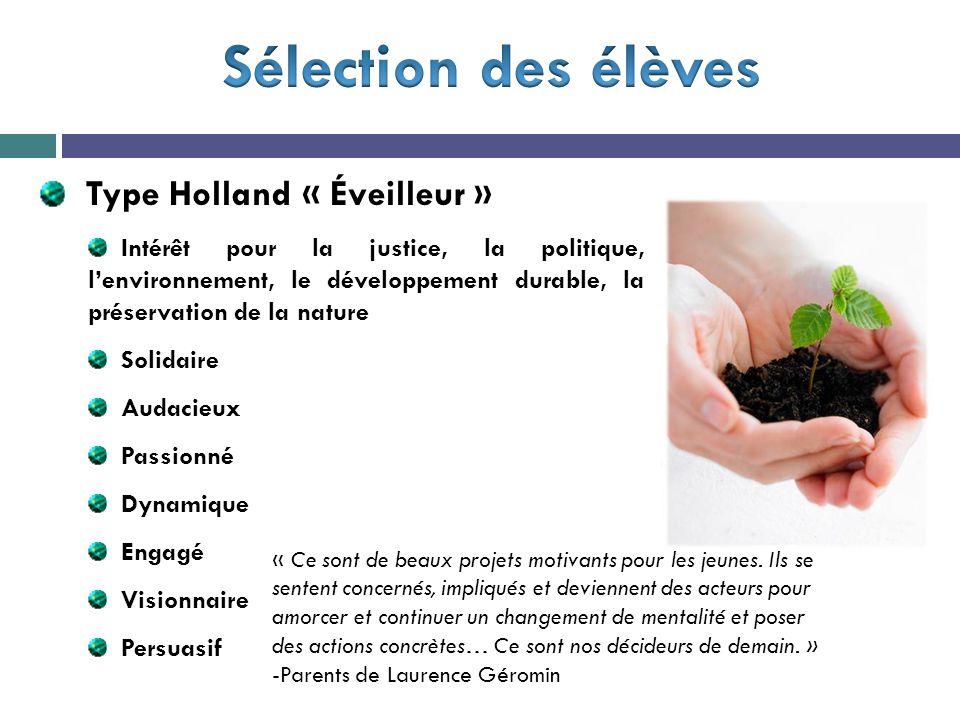 Type Holland « Éveilleur » Intérêt pour la justice, la politique, l'environnement, le développement durable, la préservation de la nature Solidaire Audacieux Passionné Dynamique Engagé Visionnaire Persuasif « Ce sont de beaux projets motivants pour les jeunes.