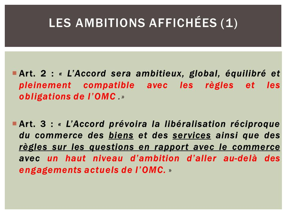  Art. 2 : « L'Accord sera ambitieux, global, équilibré et pleinement compatible avec les règles et les obligations de l'OMC.»  Art. 3 : « L'Accord p