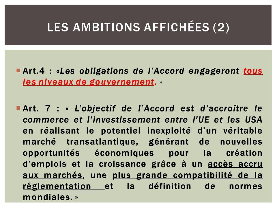  Art.4 : «Les obligations de l'Accord engageront tous les niveaux de gouvernement. »  Art. 7 : « L'objectif de l'Accord est d'accroître le commerce
