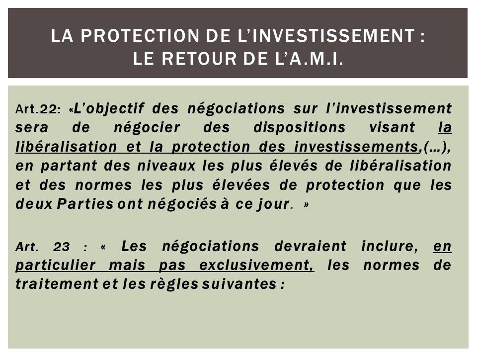 Art.22: « L'objectif des négociations sur l'investissement sera de négocier des dispositions visant la libéralisation et la protection des investissem