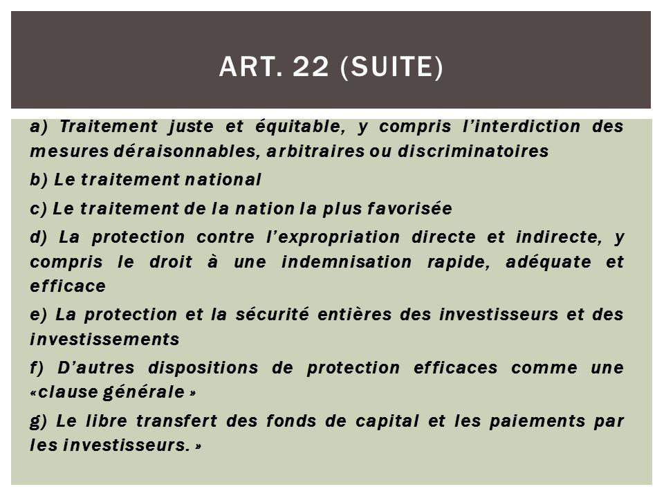 a) Traitement juste et équitable, y compris l'interdiction des mesures déraisonnables, arbitraires ou discriminatoires b) Le traitement national c) Le