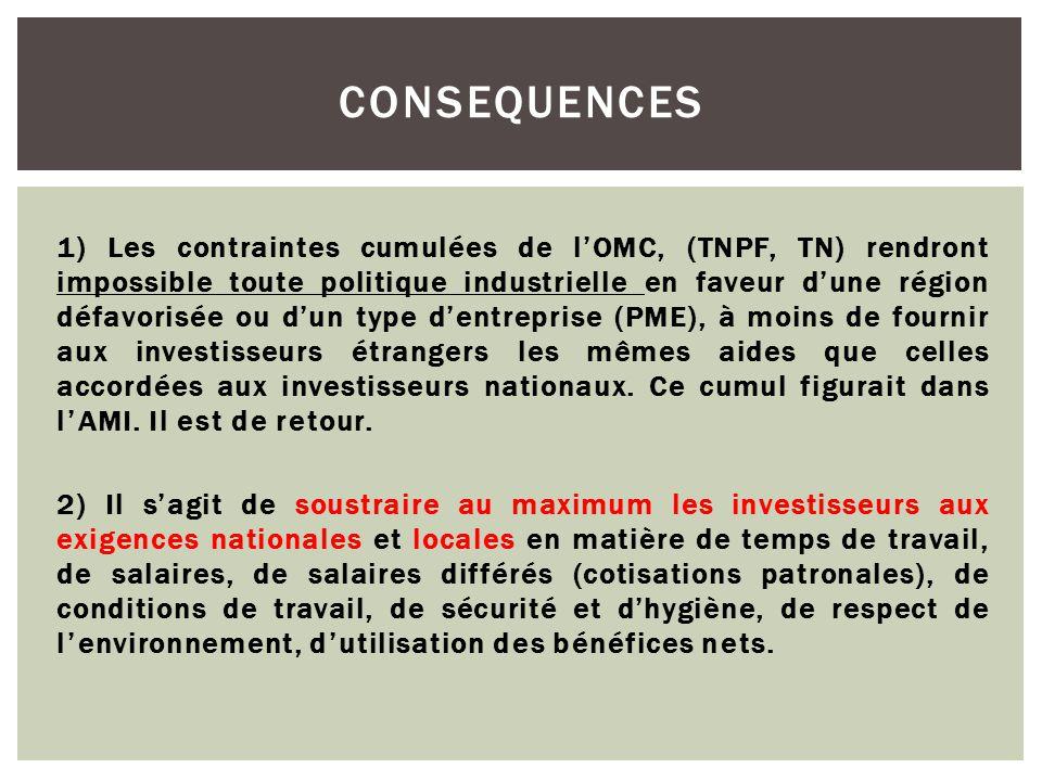 1) Les contraintes cumulées de l'OMC, (TNPF, TN) rendront impossible toute politique industrielle en faveur d'une région défavorisée ou d'un type d'en