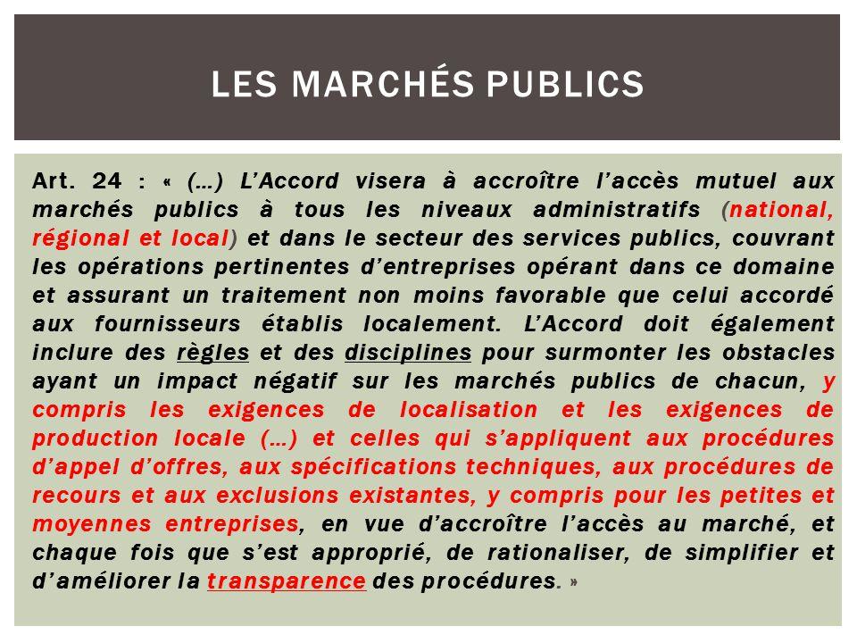 Art. 24 : « (…) L'Accord visera à accroître l'accès mutuel aux marchés publics à tous les niveaux administratifs (national, régional et local) et dans