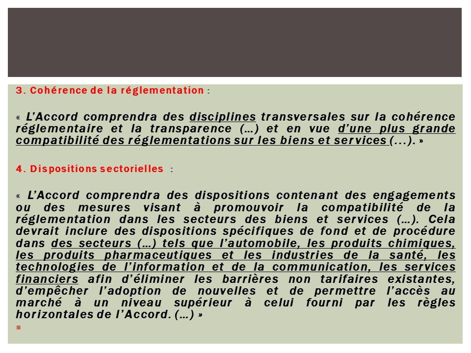 3. Cohérence de la réglementation : « L'Accord comprendra des disciplines transversales sur la cohérence réglementaire et la transparence (…) et en vu