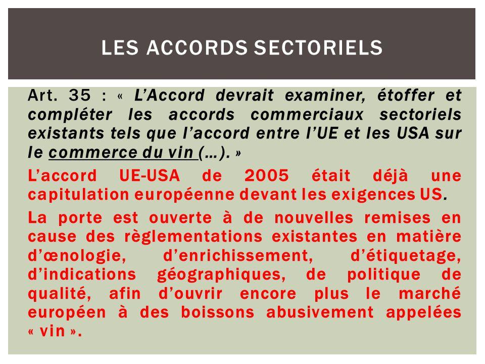 Art. 35 : « L'Accord devrait examiner, étoffer et compléter les accords commerciaux sectoriels existants tels que l'accord entre l'UE et les USA sur l
