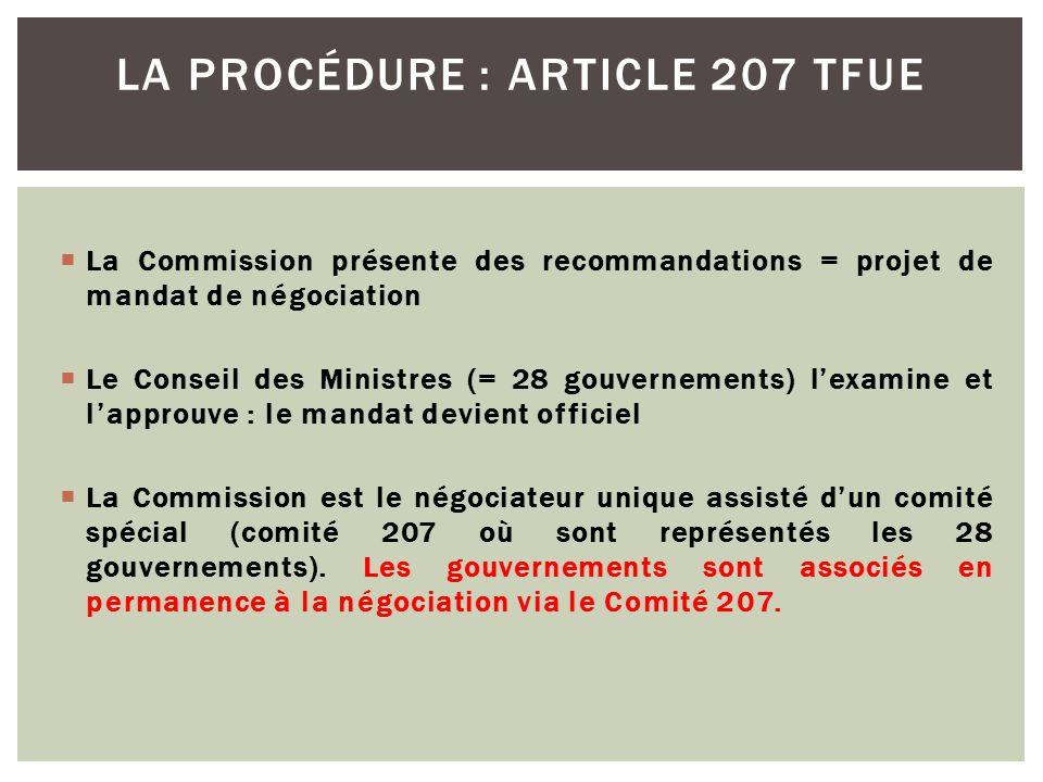  La Commission présente des recommandations = projet de mandat de négociation  Le Conseil des Ministres (= 28 gouvernements) l'examine et l'approuve