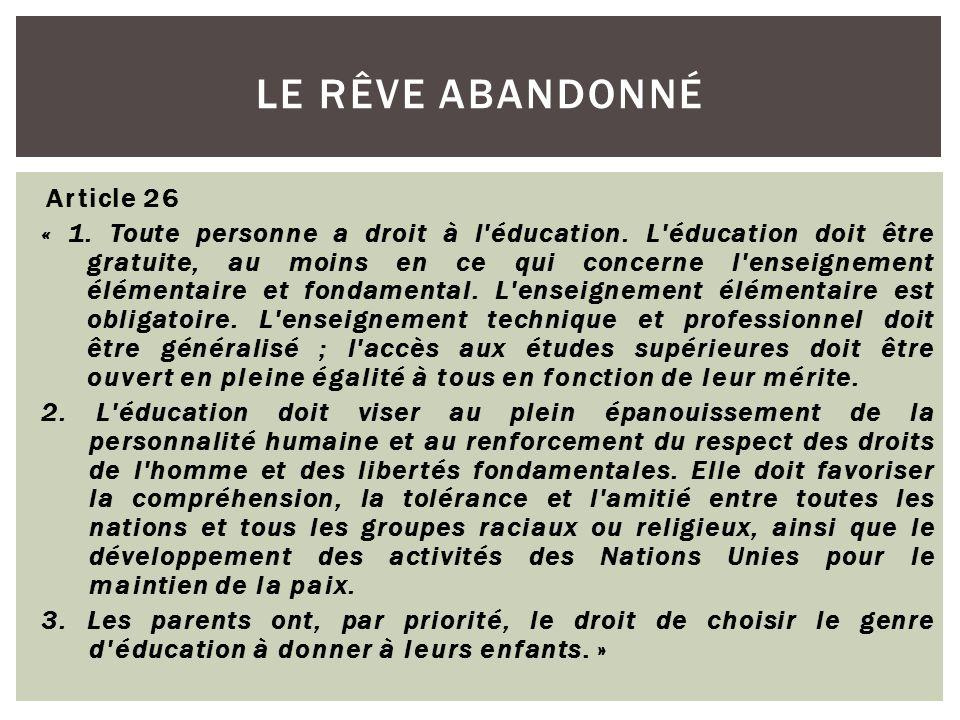Article 26 « 1. Toute personne a droit à l'éducation. L'éducation doit être gratuite, au moins en ce qui concerne l'enseignement élémentaire et fondam