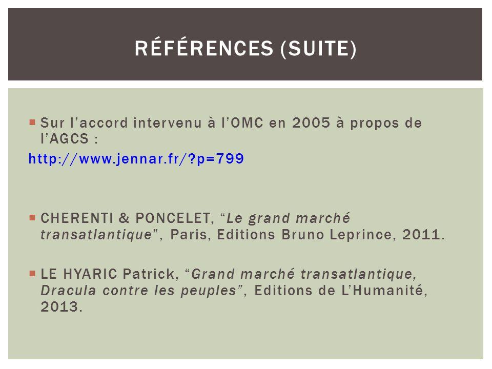 """ Sur l'accord intervenu à l'OMC en 2005 à propos de l'AGCS : http://www.jennar.fr/?p=799  CHERENTI & PONCELET, """"Le grand marché transatlantique"""", Pa"""