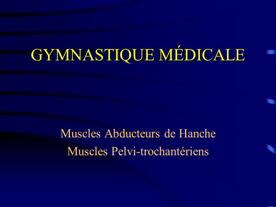 Gymnastique Médicale I / Rappels Anatomiques et Cinésiologiques : a)Abducteurs de Hanche ; b)Pelvi-trochantériens.
