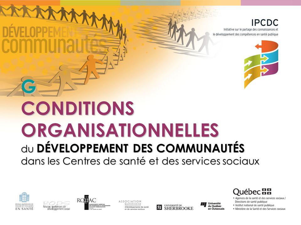 G CONDITIONS ORGANISATIONNELLES du DÉVELOPPEMENT DES COMMUNAUTÉS dans les Centres de santé et des services sociaux