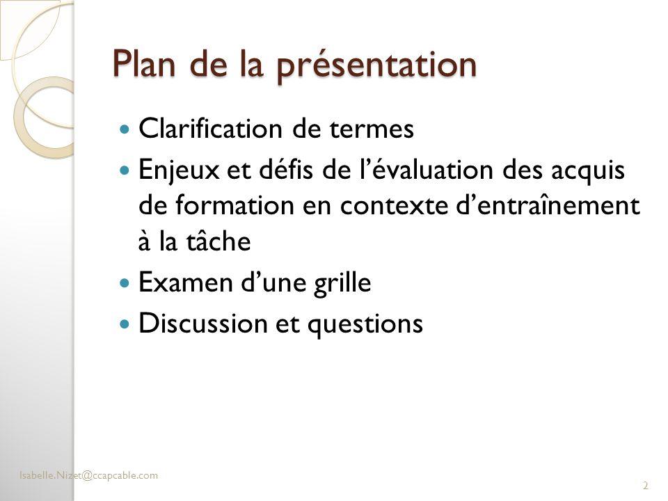 Plan de la présentation Clarification de termes Enjeux et défis de l'évaluation des acquis de formation en contexte d'entraînement à la tâche Examen d