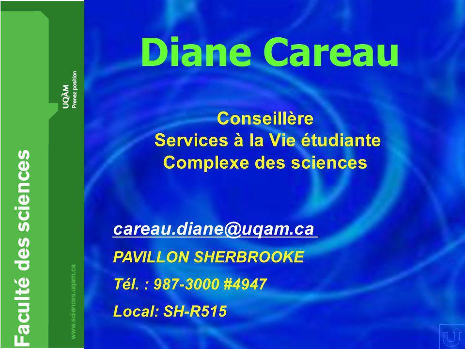 Diane Careau Conseillère Services à la Vie étudiante Complexe des sciences careau.diane@uqam.ca PAVILLON SHERBROOKE Tél. : 987-3000 #4947 Local: SH-R5