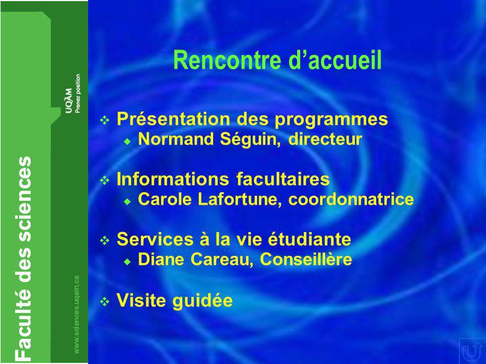 Rencontre d'accueil  Présentation des programmes  Normand Séguin, directeur  Informations facultaires  Carole Lafortune, coordonnatrice  Services