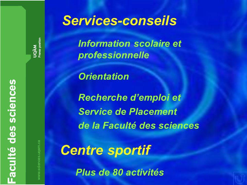 Services-conseils Plus de 80 activités Centre sportif Information scolaire et professionnelle Orientation Recherche d'emploi et Service de Placement de la Faculté des sciences