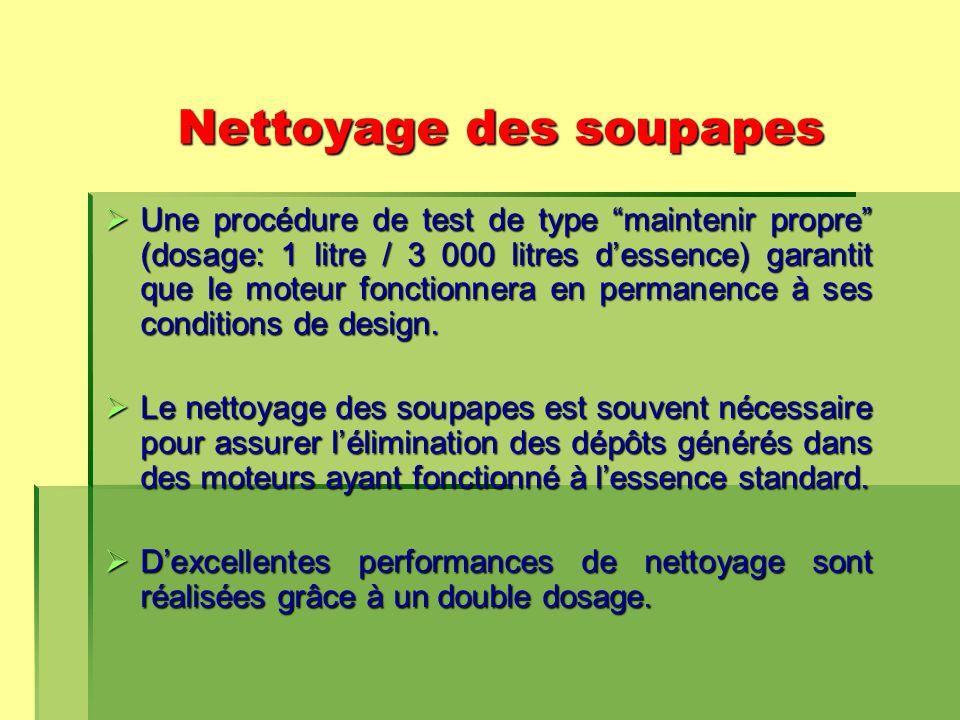 Nettoyage des soupapes  Une procédure de test de type maintenir propre (dosage: 1 litre / 3 000 litres d'essence) garantit que le moteur fonctionnera en permanence à ses conditions de design.
