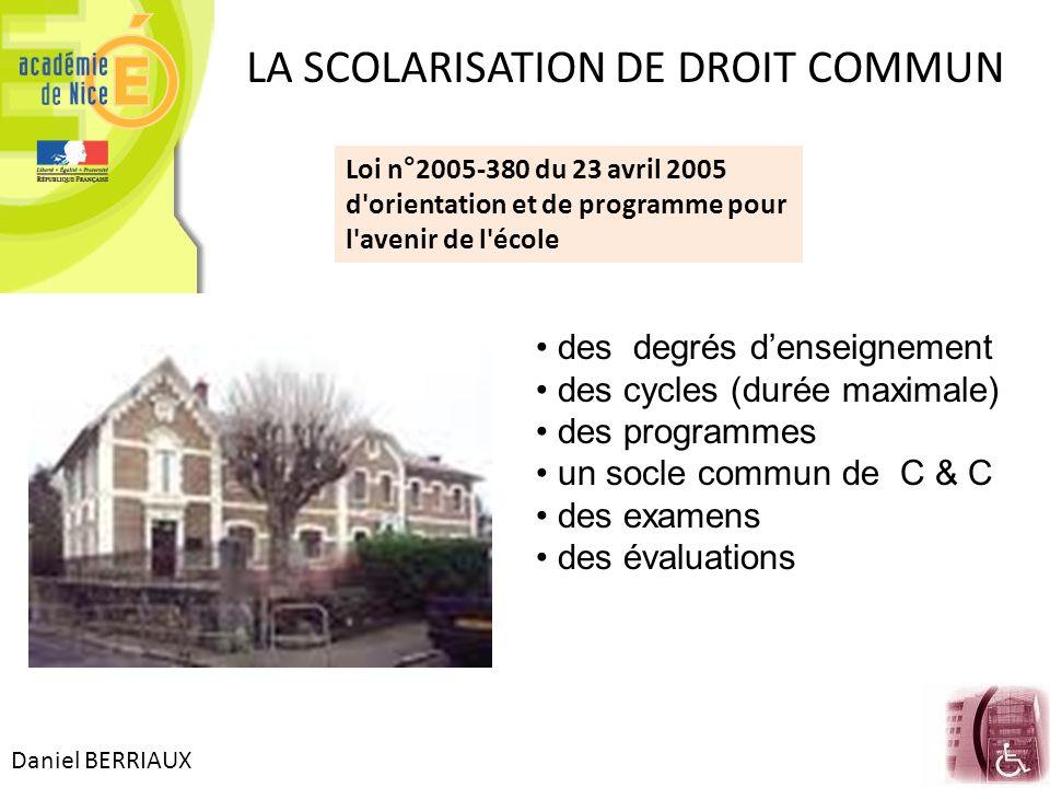 Daniel BERRIAUX LA SCOLARISATION DE DROIT COMMUN Loi n°2005-380 du 23 avril 2005 d'orientation et de programme pour l'avenir de l'école des degrés d'e