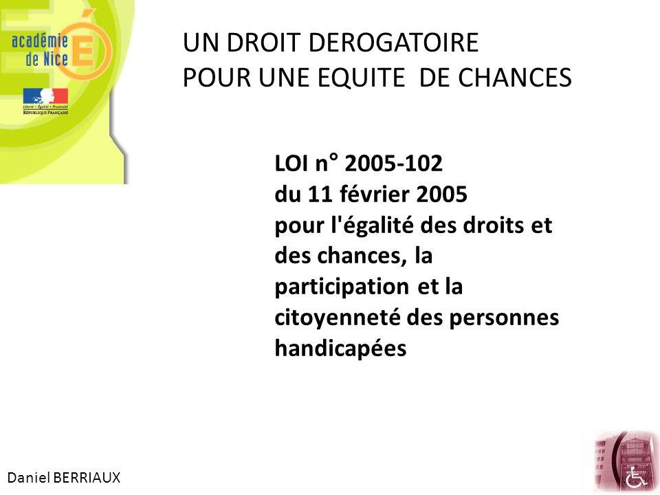 Daniel BERRIAUX UN DROIT DEROGATOIRE POUR UNE EQUITE DE CHANCES LOI n° 2005-102 du 11 février 2005 pour l'égalité des droits et des chances, la partic