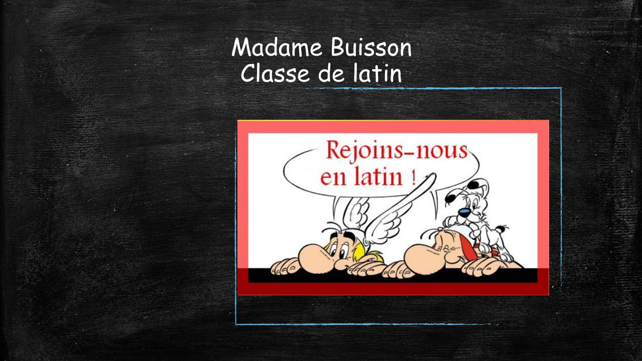 Madame Buisson Classe de latin