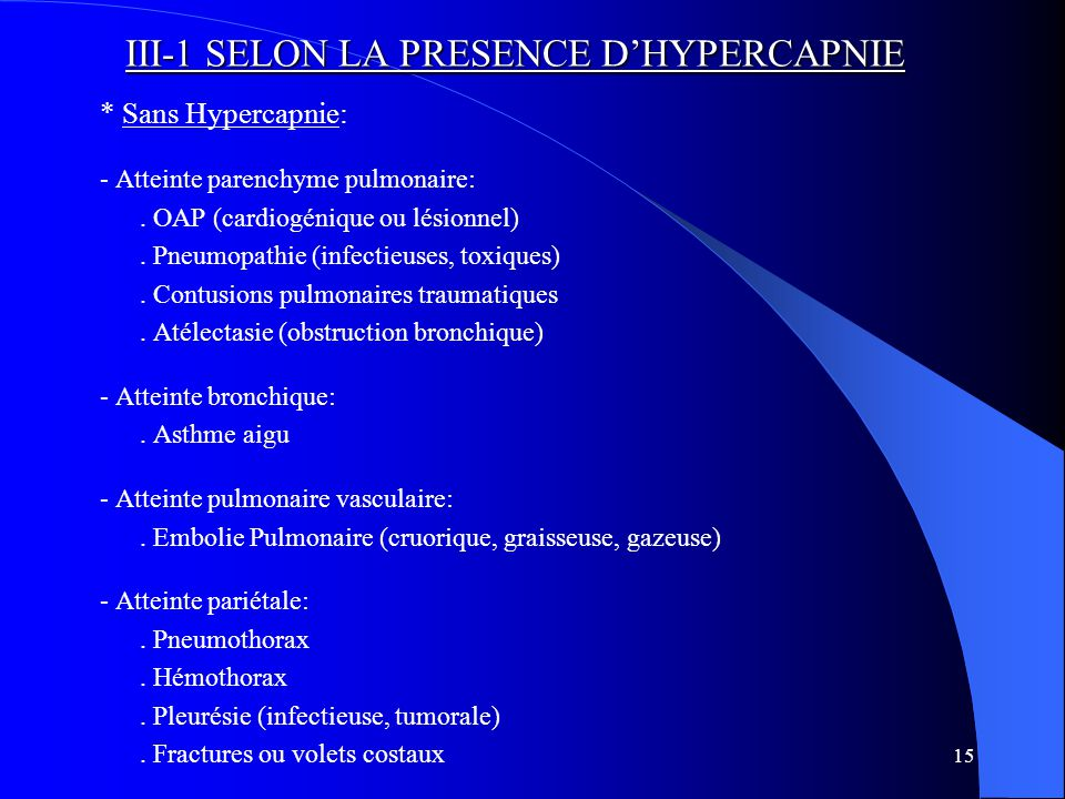 15 III-1 SELON LA PRESENCE D'HYPERCAPNIE * Sans Hypercapnie: - Atteinte parenchyme pulmonaire:. OAP (cardiogénique ou lésionnel). Pneumopathie (infect