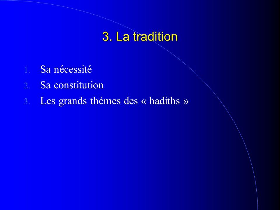 3. La tradition 1. Sa nécessité 2. Sa constitution 3. Les grands thèmes des « hadiths »
