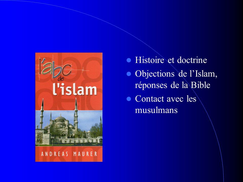Histoire et doctrine Objections de l'Islam, réponses de la Bible Contact avec les musulmans