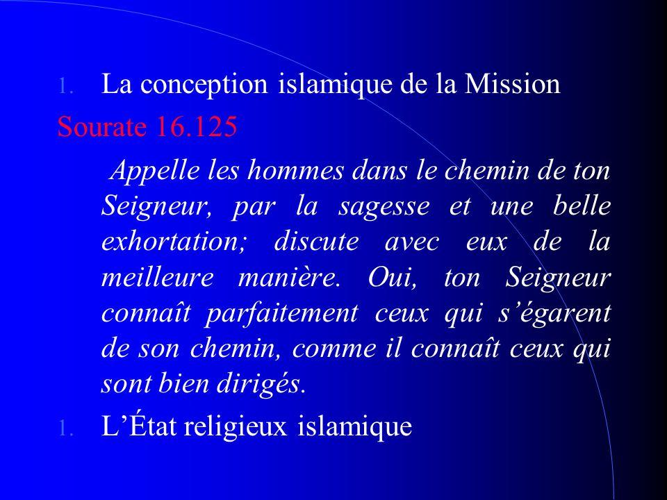 a conception islamique de la Mission Sourate 16.125 Appelle les hommes dans le chemin de ton Seigneur, par la sagesse et une belle exhortation; discut